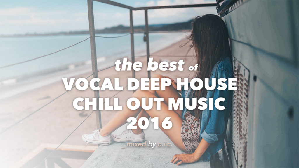 The best of vocal deep house chill out music 2016 mixed for Deep house music 2016 datafilehost